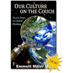 Our Culture On the Couch, Seven Steps to Global Healing (Book By Emmett Miller MD)